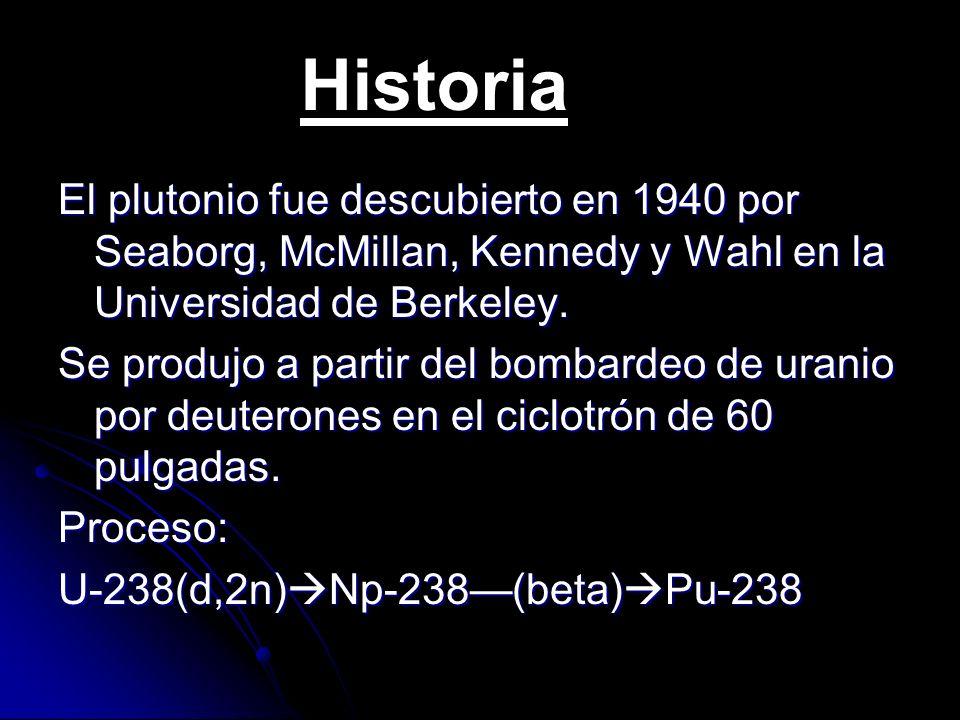 El plutonio fue descubierto en 1940 por Seaborg, McMillan, Kennedy y Wahl en la Universidad de Berkeley. Se produjo a partir del bombardeo de uranio p