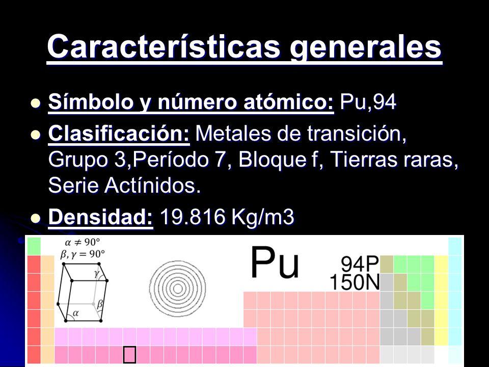 Características generales Símbolo y número atómico: Pu,94 Símbolo y número atómico: Pu,94 Clasificación: Metales de transición, Grupo 3,Período 7, Blo