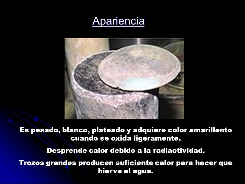 Apariencia Es pesado, blanco, plateado y adquiere color amarillento cuando se oxida ligeramente. Desprende calor debido a la radiactividad. Trozos gra