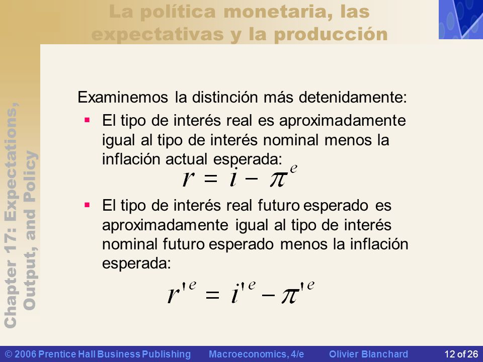 Chapter 17: Expectations, Output, and Policy © 2006 Prentice Hall Business Publishing Macroeconomics, 4/e Olivier Blanchard12 of 26 La política moneta