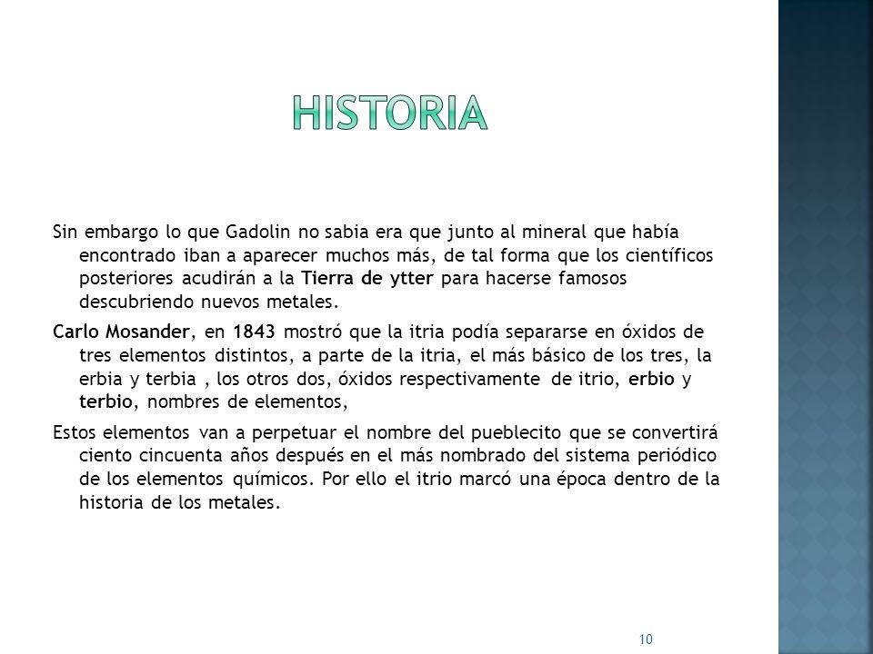 Sin embargo lo que Gadolin no sabia era que junto al mineral que había encontrado iban a aparecer muchos más, de tal forma que los científicos posteri