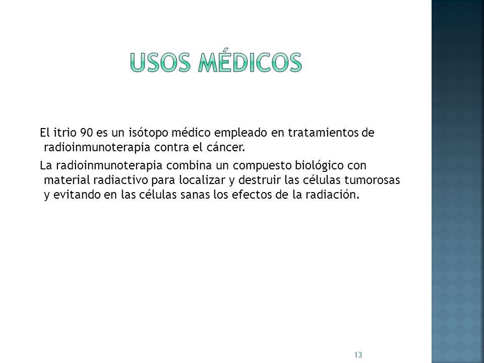 El itrio 90 es un isótopo médico empleado en tratamientos de radioinmunoterapia contra el cáncer. La radioinmunoterapia combina un compuesto biológico