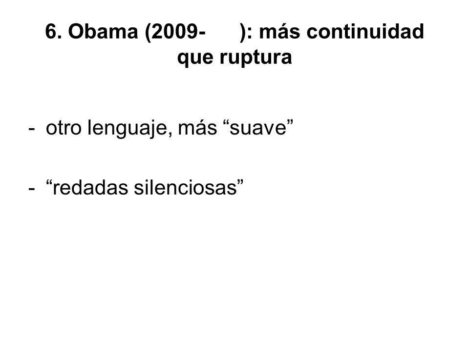 6. Obama (2009- ): más continuidad que ruptura -otro lenguaje, más suave -redadas silenciosas