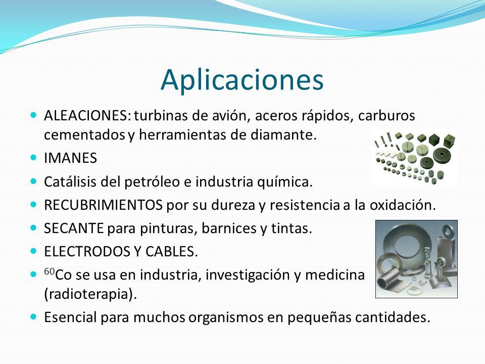 Aplicaciones ALEACIONES: turbinas de avión, aceros rápidos, carburos cementados y herramientas de diamante. IMANES Catálisis del petróleo e industria
