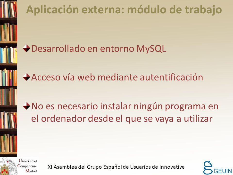 Aplicación externa: módulo de trabajo Desarrollado en entorno MySQL Acceso vía web mediante autentificación No es necesario instalar ningún programa en el ordenador desde el que se vaya a utilizar XI Asamblea del Grupo Español de Usuarios de Innovative