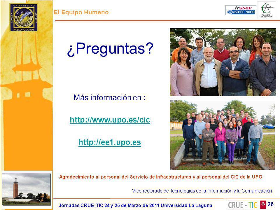 El Equipo Humano 26 Jornadas CRUE-TIC 24 y 25 de Marzo de 2011 Universidad La Laguna ¿Preguntas? Más información en : http://www.upo.es/cic http://ee1