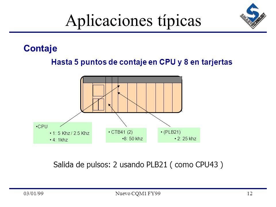 03/01/99Nuevo CQM1 FY9912 Aplicaciones típicas Contaje Hasta 5 puntos de contaje en CPU y 8 en tarjertas CPU 1: 5 Khz / 2.5 Khz 4: 1khz CTB41 (2) 8: 5