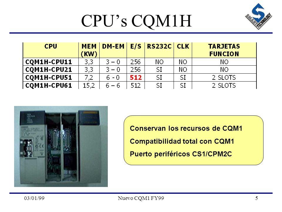 03/01/99Nuevo CQM1 FY995 CPUs CQM1H Conservan los recursos de CQM1 Compatibilidad total con CQM1 Puerto periféricos CS1/CPM2C