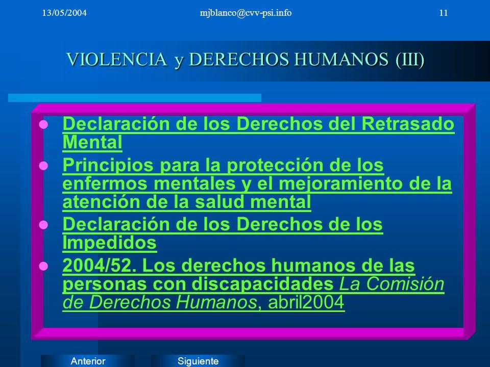 SiguienteAnterior 13/05/2004mjblanco@cvv-psi.info11 VIOLENCIA y DERECHOS HUMANOS (III) Declaración de los Derechos del Retrasado Mental Declaración de