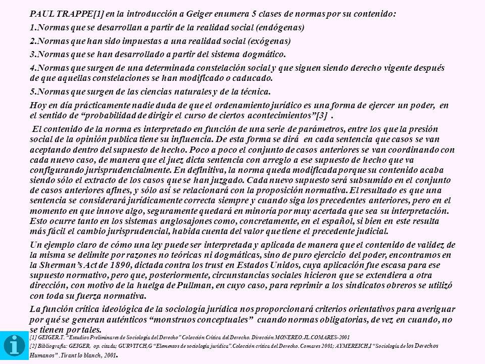 PAUL TRAPPE[1] en la introducción a Geiger enumera 5 clases de normas por su contenido: 1.Normas que se desarrollan a partir de la realidad social (en