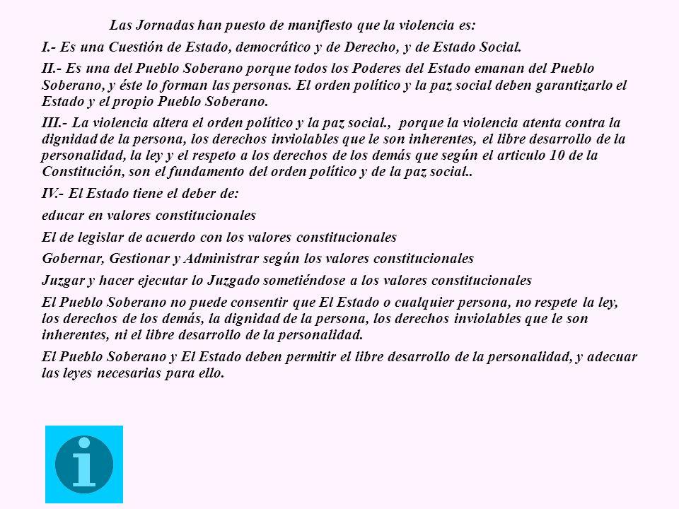 Las Jornadas han puesto de manifiesto que la violencia es: I.- Es una Cuestión de Estado, democrático y de Derecho, y de Estado Social. II.- Es una de