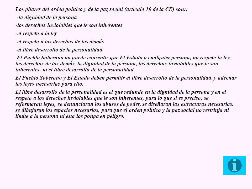 Los pilares del orden político y de la paz social (artículo 10 de la CE) son:: -la dignidad de la persona -los derechos inviolables que le son inheren