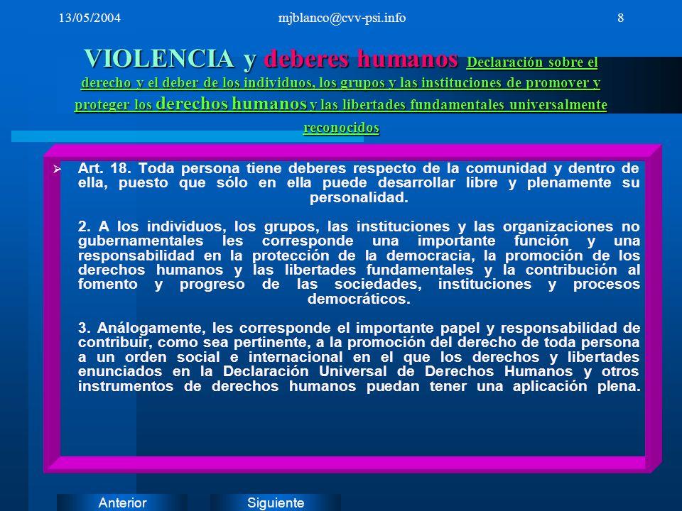 SiguienteAnterior 13/05/2004mjblanco@cvv-psi.info8 VIOLENCIA y deberes humanos Declaración sobre el derecho y el deber de los individuos, los grupos y