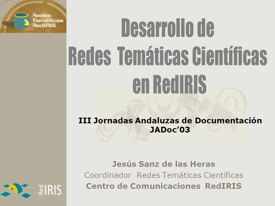 viernes, 20 Noviembre 2003- 2 III Jornadas Andaluzas de Documentación Jesús Sanz de las Heras Modelo institucional de RedIRIS RedIRIS es un plataforma de comunicaciones de alta velocidad que interconecta todos los centros de investigación e instituciones académicas españolas.