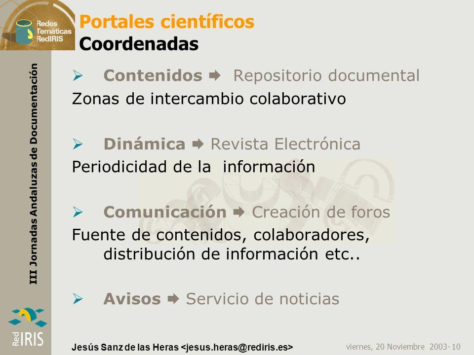 viernes, 20 Noviembre 2003- 10 III Jornadas Andaluzas de Documentación Jesús Sanz de las Heras Portales científicos Coordenadas Contenidos Repositorio