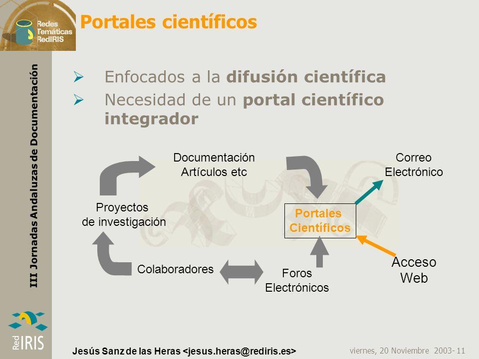 viernes, 20 Noviembre 2003- 11 III Jornadas Andaluzas de Documentación Jesús Sanz de las Heras Portales científicos Enfocados a la difusión científica