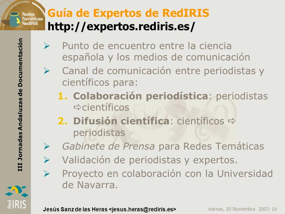 viernes, 20 Noviembre 2003- 16 III Jornadas Andaluzas de Documentación Jesús Sanz de las Heras Guía de Expertos de RedIRIS http://expertos.rediris.es/
