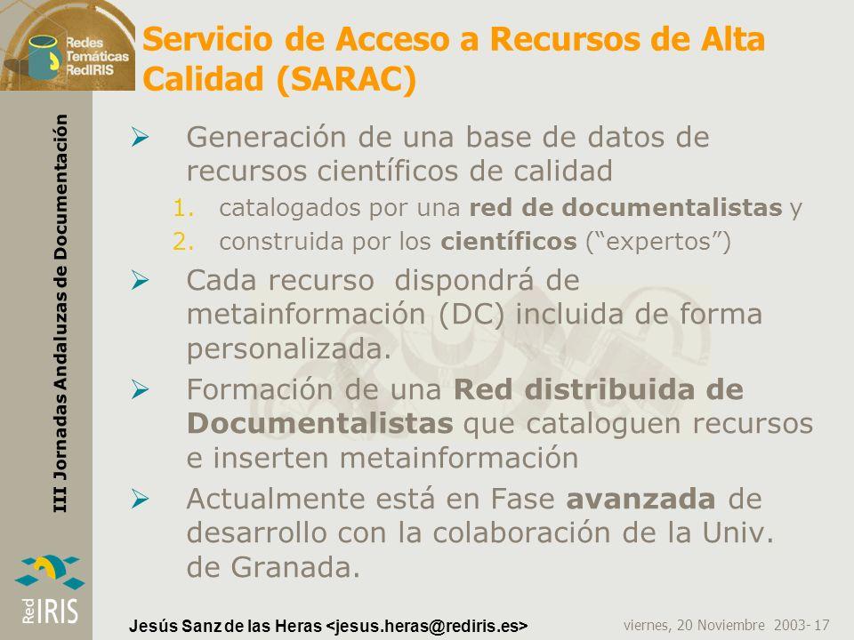 viernes, 20 Noviembre 2003- 17 III Jornadas Andaluzas de Documentación Jesús Sanz de las Heras Servicio de Acceso a Recursos de Alta Calidad (SARAC) G