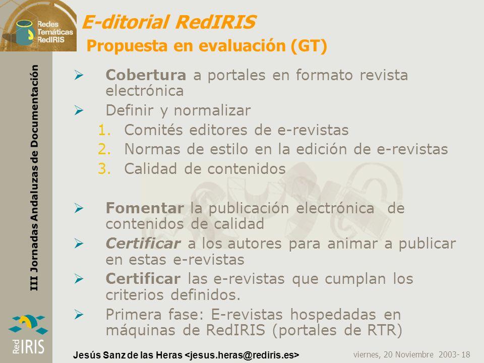 viernes, 20 Noviembre 2003- 18 III Jornadas Andaluzas de Documentación Jesús Sanz de las Heras E-ditorial RedIRIS Propuesta en evaluación (GT) Cobertu