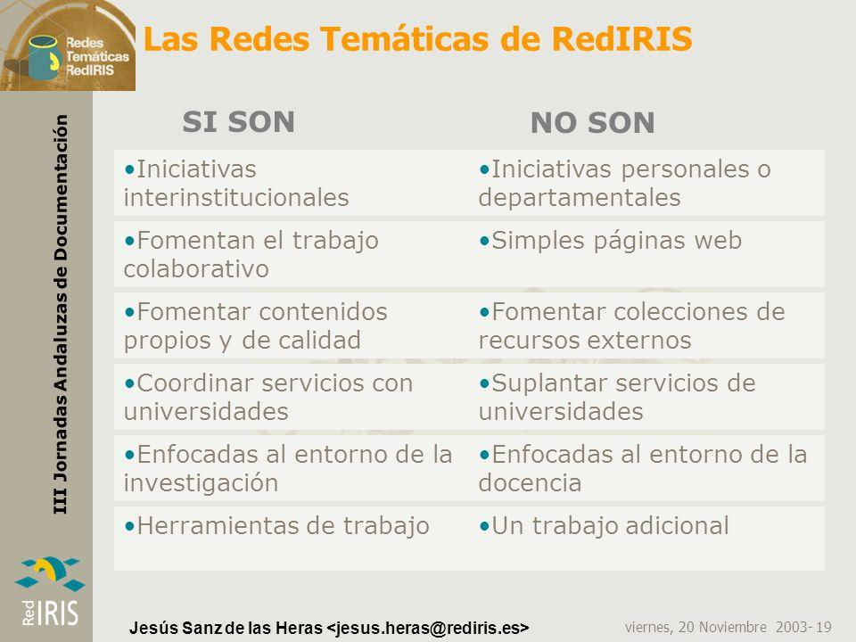 viernes, 20 Noviembre 2003- 19 III Jornadas Andaluzas de Documentación Jesús Sanz de las Heras Las Redes Temáticas de RedIRIS Iniciativas interinstitu