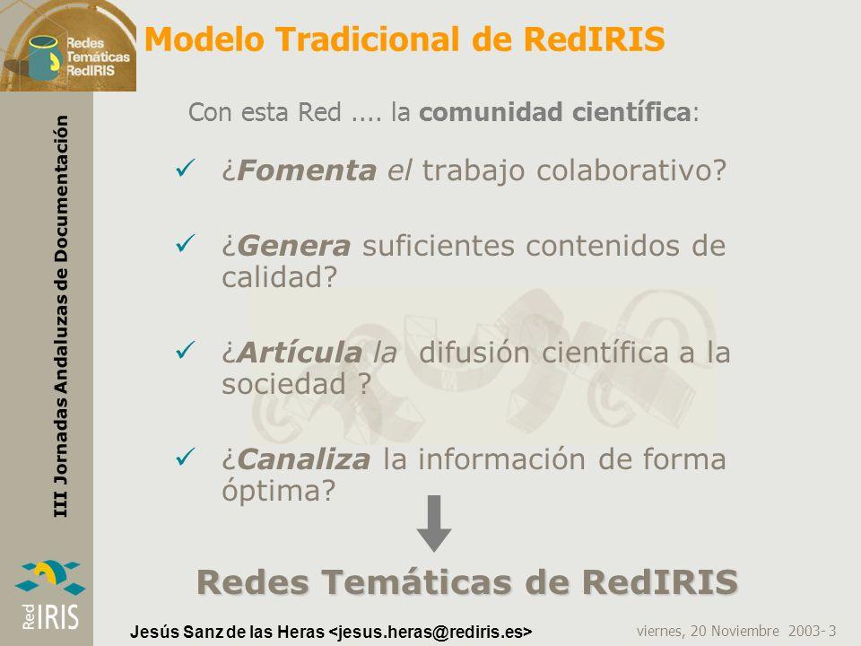 viernes, 20 Noviembre 2003- 3 III Jornadas Andaluzas de Documentación Jesús Sanz de las Heras Modelo Tradicional de RedIRIS Con esta Red.... la comuni