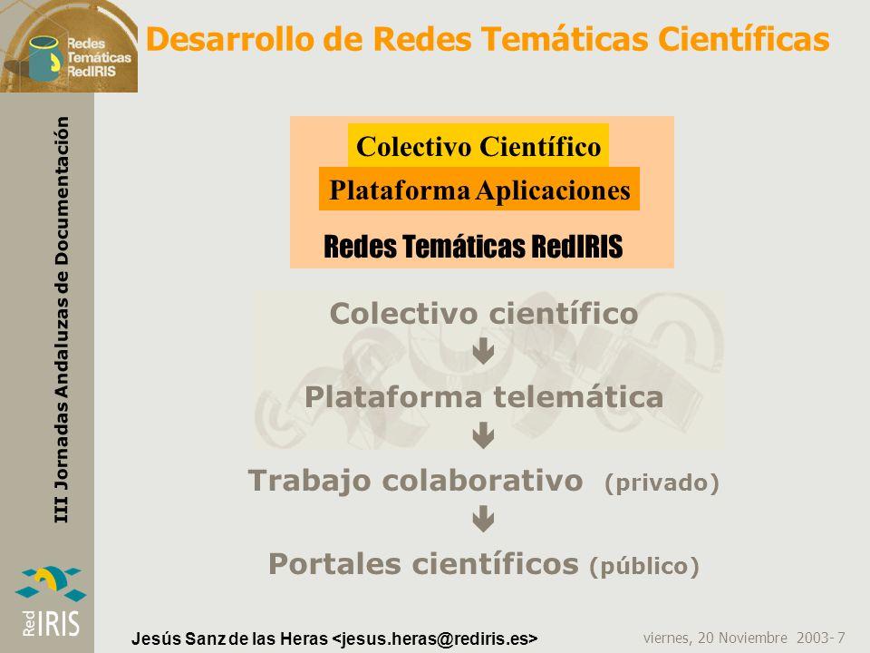viernes, 20 Noviembre 2003- 8 III Jornadas Andaluzas de Documentación Jesús Sanz de las Heras Actores en el Servicio de Redes Temáticas Colectivo de usuarios que forman parte de las RT para participar, colaborar o escuchar.