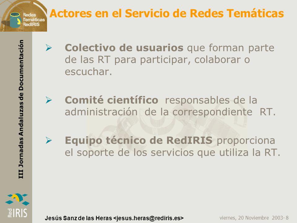 viernes, 20 Noviembre 2003- 8 III Jornadas Andaluzas de Documentación Jesús Sanz de las Heras Actores en el Servicio de Redes Temáticas Colectivo de u
