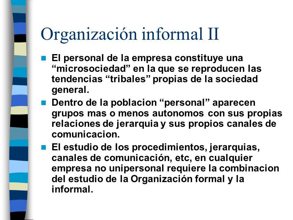 Organización informal I Herminia Ibarra* ha mostrado que el grado de correspondencia entre el organigrama formal y el informal es muy alto. En toda or