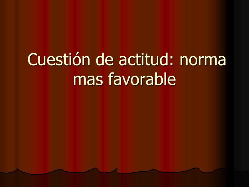 Cuestión de actitud: norma mas favorable Cuestión de actitud: norma mas favorable