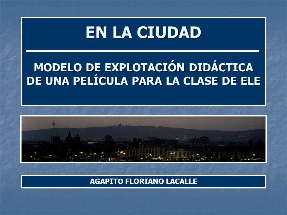 EN LA CIUDAD MODELO DE EXPLOTACIÓN DIDÁCTICA DE UNA PELÍCULA PARA LA CLASE DE ELE AGAPITO FLORIANO LACALLE
