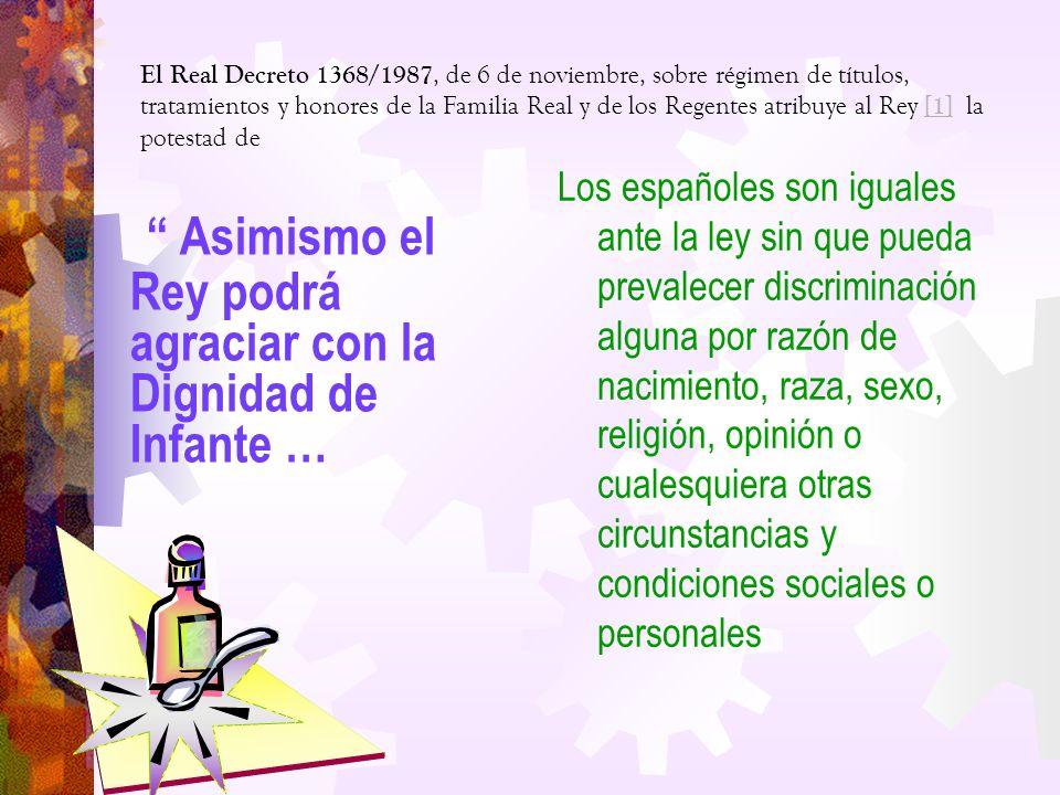 El Real Decreto 1368/1987, de 6 de noviembre, sobre régimen de títulos, tratamientos y honores de la Familia Real y de los Regentes atribuye al Rey [1