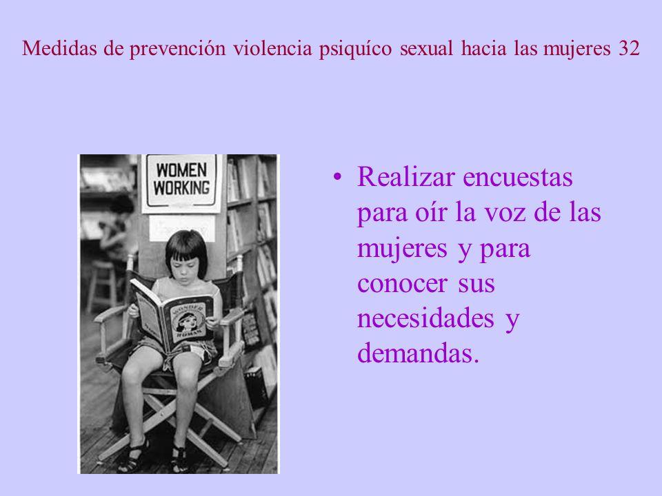Medidas de prevención violencia psiquíco sexual hacia las mujeres 32 Realizar encuestas para oír la voz de las mujeres y para conocer sus necesidades