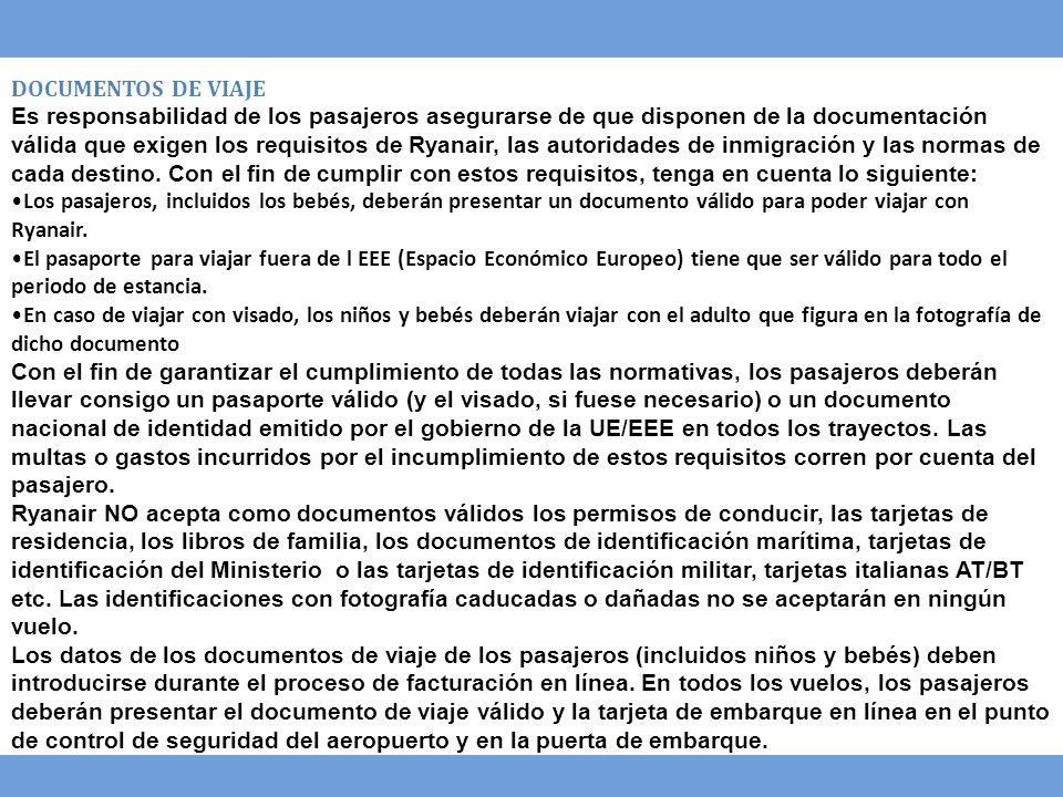 DOCUMENTOS DE VIAJE Es responsabilidad de los pasajeros asegurarse de que disponen de la documentación válida que exigen los requisitos de Ryanair, la