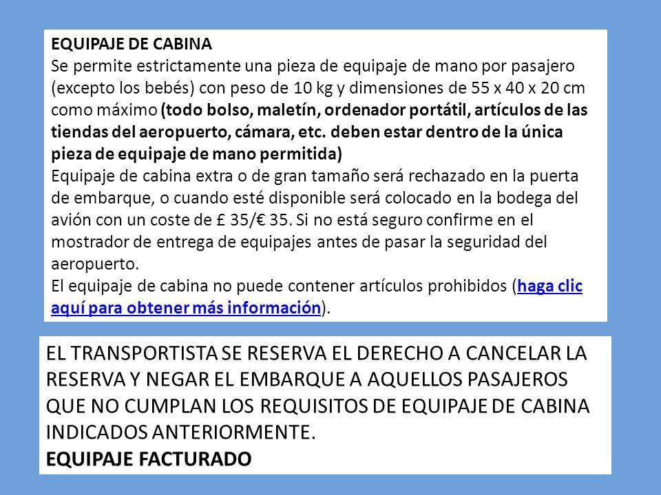 EQUIPAJE DE CABINA Se permite estrictamente una pieza de equipaje de mano por pasajero (excepto los bebés) con peso de 10 kg y dimensiones de 55 x 40