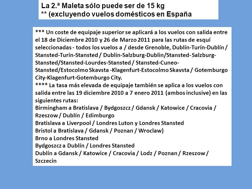 La 2.ª Maleta sólo puede ser de 15 kg ** (excluyendo vuelos domésticos en España *** Un coste de equipaje superior se aplicará a los vuelos con salida