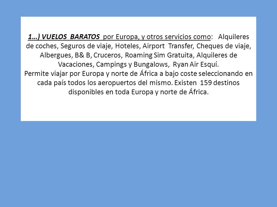 1…) VUELOS BARATOS por Europa, y otros servicios como: Alquileres de coches, Seguros de viaje, Hoteles, Airport Transfer, Cheques de viaje, Albergues,