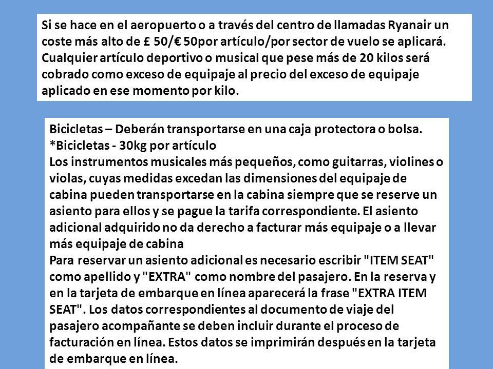Si se hace en el aeropuerto o a través del centro de llamadas Ryanair un coste más alto de £ 50/ 50por artículo/por sector de vuelo se aplicará. Cualq