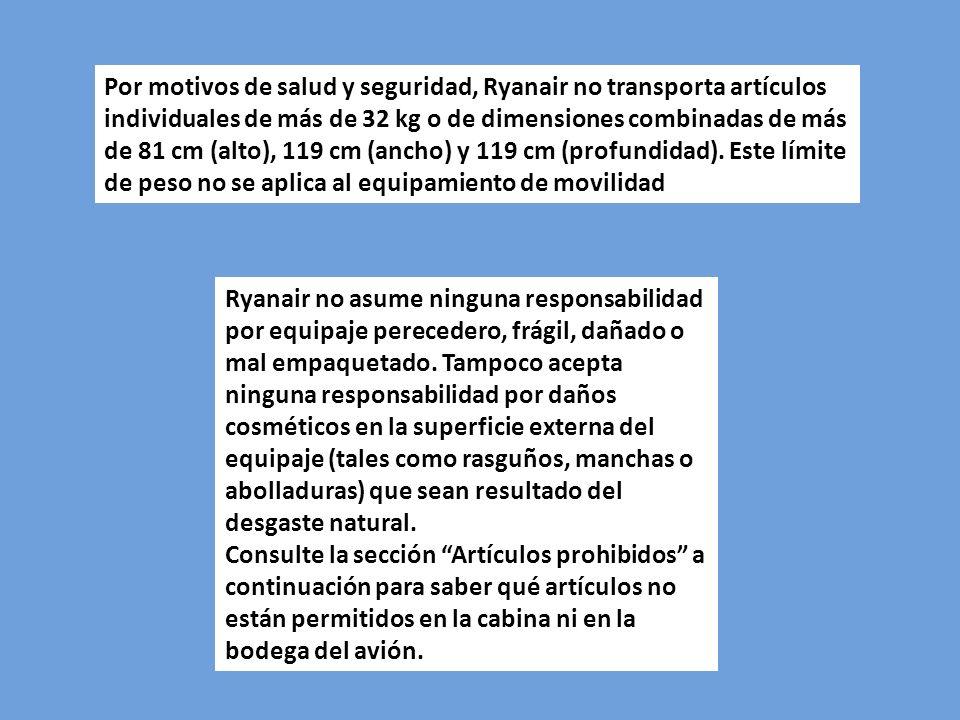 Por motivos de salud y seguridad, Ryanair no transporta artículos individuales de más de 32 kg o de dimensiones combinadas de más de 81 cm (alto), 119
