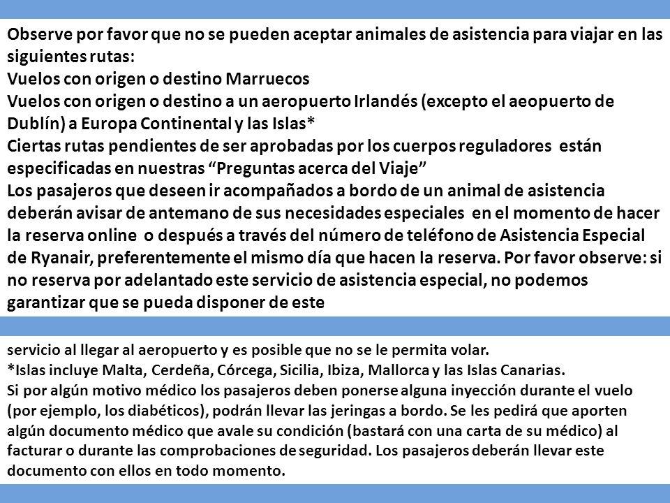 Observe por favor que no se pueden aceptar animales de asistencia para viajar en las siguientes rutas: Vuelos con origen o destino Marruecos Vuelos co