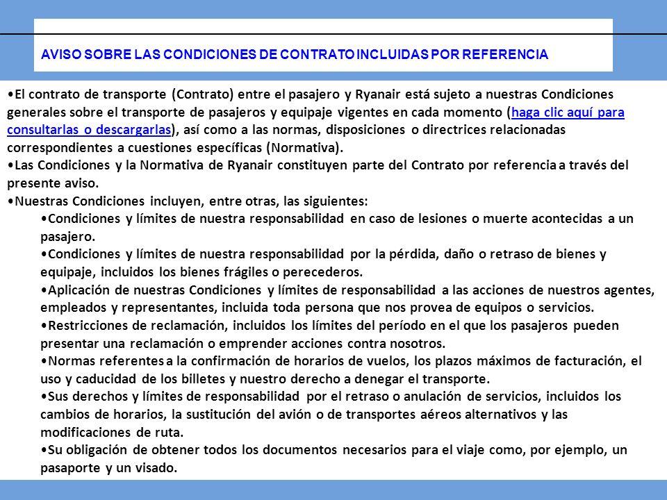 AVISO SOBRE LAS CONDICIONES DE CONTRATO INCLUIDAS POR REFERENCIA El contrato de transporte (Contrato) entre el pasajero y Ryanair está sujeto a nuestr
