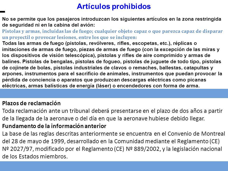 Plazos de reclamación Toda reclamación ante un tribunal deberá presentarse en el plazo de dos años a partir de la llegada de la aeronave o del día en