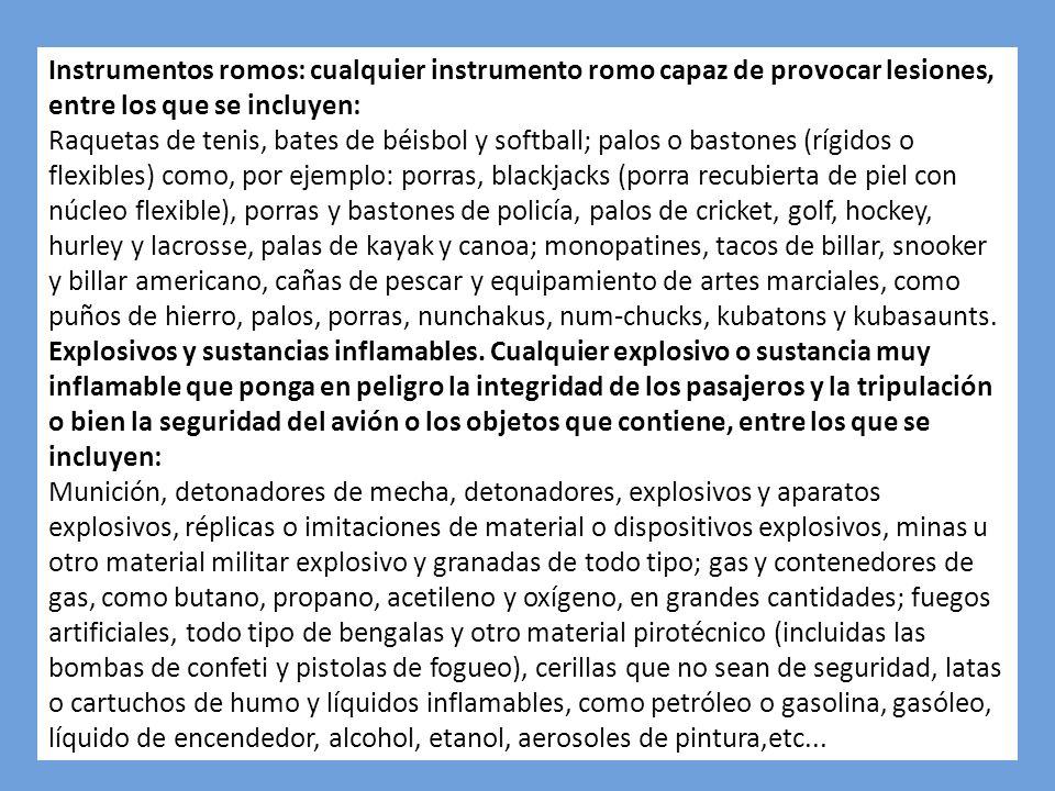 Instrumentos romos: cualquier instrumento romo capaz de provocar lesiones, entre los que se incluyen: Raquetas de tenis, bates de béisbol y softball;