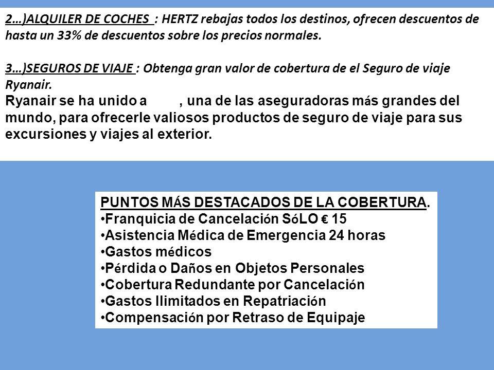 2…)ALQUILER DE COCHES : HERTZ rebajas todos los destinos, ofrecen descuentos de hasta un 33% de descuentos sobre los precios normales. 3…)SEGUROS DE V