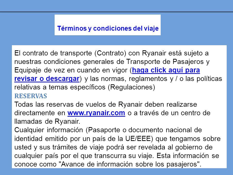 Términos y condiciones del viaje El contrato de transporte (Contrato) con Ryanair está sujeto a nuestras condiciones generales de Transporte de Pasaje