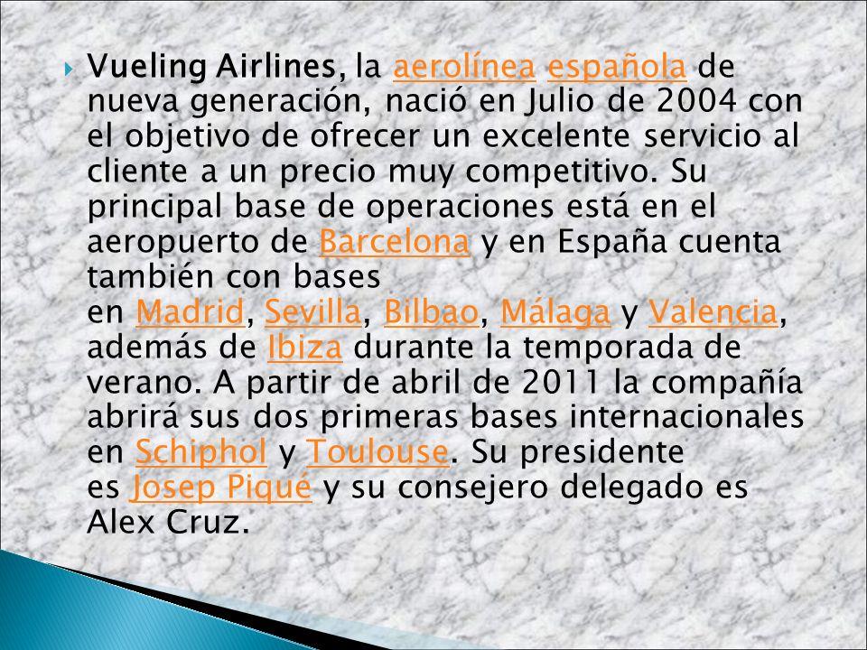 Vueling Airlines, la aerolínea española de nueva generación, nació en Julio de 2004 con el objetivo de ofrecer un excelente servicio al cliente a un p