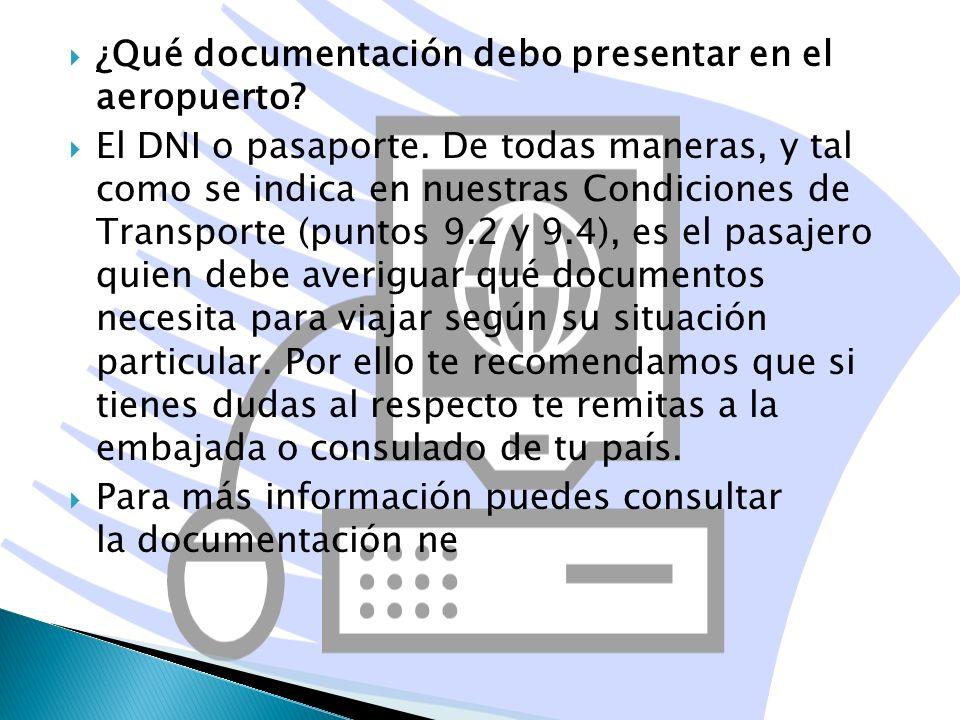 ¿Qué documentación debo presentar en el aeropuerto? El DNI o pasaporte. De todas maneras, y tal como se indica en nuestras Condiciones de Transporte (