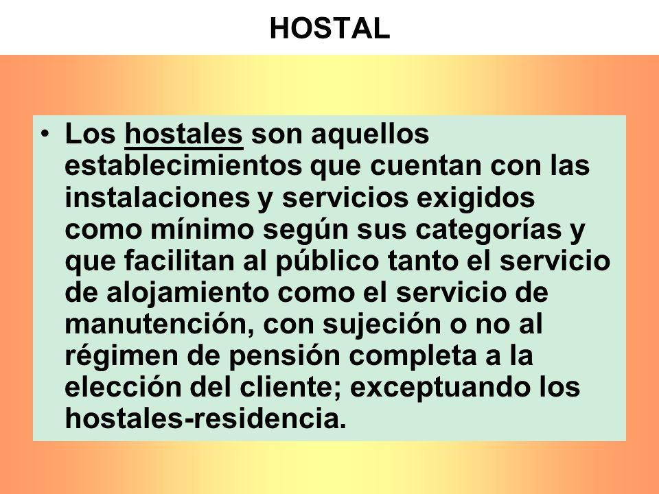 HOSTAL Los hostales son aquellos establecimientos que cuentan con las instalaciones y servicios exigidos como mínimo según sus categorías y que facili