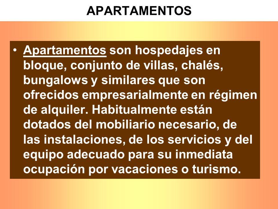 APARTAMENTOS Apartamentos son hospedajes en bloque, conjunto de villas, chalés, bungalows y similares que son ofrecidos empresarialmente en régimen de