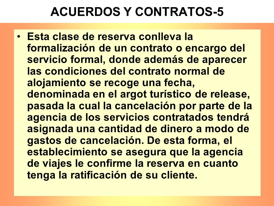 ACUERDOS Y CONTRATOS-5 Esta clase de reserva conlleva la formalización de un contrato o encargo del servicio formal, donde además de aparecer las cond