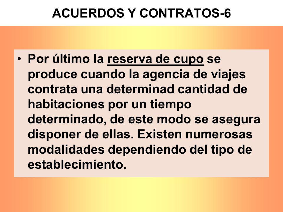 ACUERDOS Y CONTRATOS-6 Por último la reserva de cupo se produce cuando la agencia de viajes contrata una determinad cantidad de habitaciones por un ti